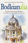 Bodleianalia: Curious Facts about Britain's Oldest University Library