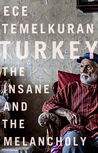 Turkey: The Insane and the Melancholy