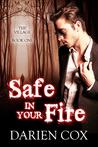 Safe in Your Fire (The Village, #1)