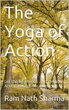 The Yoga of Action: Let the Righteous and Virtuous Action Become our Religion