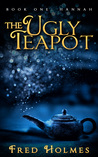 The Ugly Teapot: Book One: Hannah