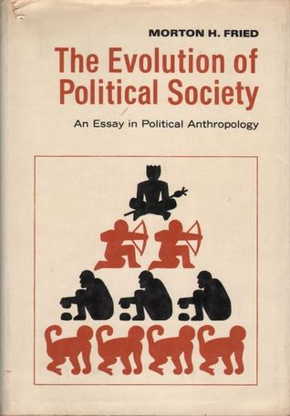 The Evolution of Political Society: An Essay in Political Anthropology