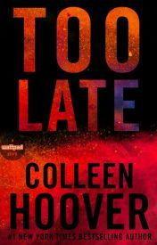 Image result for too late by colleen hoover