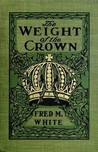 The Weight of the Crown by Frederick Merrick White
