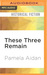 These Three Remain: A Novel...