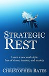 Strategic Rest: Learn a new work style free of stress, tension, and anxiety
