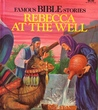 Rebecca at the Well (Great Bible Stories)