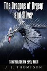 The Dragons of Argent and Silver (Tales from the New Earth #6)