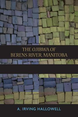 The Ojibwa Of Berens River, Manitoba: Ethnography Into History