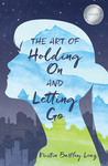 Cover of The Art of Holding On and Letting Go