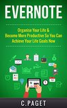 Evernote: Organize Your Life & Become More Productive So You Can Achieve Your Life Goals Now (Evernote Essentials, Evernote for Business, Productivity, ... Mindset, Time Management, Efficient)