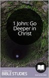 1 John: Go Deeper in Christ: 8 Session Bible Study: Life with Christ shouldn't be shallow. (Study Through the Bible Book 66)