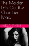 The Maiden Eats Out the Chamber Maid