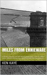 Miles from Ennieware: A gormless Yorkshire lad finds himself pitted against a nest of ruthless enemy saboteurs plotting havoc and destruction in his own backyard.