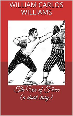 An Analysis of the Story The Use of Force by William Carlos Williams