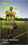 The Choices Teens Make: A Short Teen Story