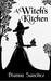 A Witch's Kitchen by Dianna Sanchez