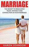 Marriage: The Secret To Rebuilding Trust, Intimacy, and Connection in your marriage (Marriage Help, Marriage Advice, Marriage Counseling, Wife, Husband, Relationships)