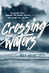 Crossing the Waters: Following Jesus Through the Storms, the Fish, the Doubt, and the Seas
