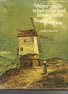 Water Mills, Windmills And Horse Mills Of South Africa