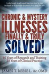 CHRONIC & MYSTERY ILLNESSES FINALLY AND TRULY SOLVED! (Chronic & Mystery Illness Series Book 1)