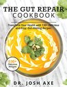 The Gut Repair Cookbook: Transform Your Health with 130+ Delicious and Easy, Gut-Healing Recipes