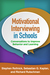 Motivational Interviewing in Schools: Conversations to Improve Behavior and Learning