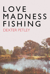 Love,Madness,Fishing
