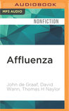 Affluenza: How Over-Consumption Is Killing Us--And How We Can Fight Back
