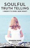 I Know It's Over. Now What?: The Woman's Guide to Preparing for Divorce (Soulful Truth Telling Book 4)
