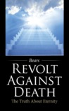 Revolt Against Death: The Truth about Eternity