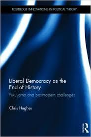 Liberal Democracy as the End of History: Fukuyama and Postmodern Challenges
