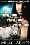 Wolf Protector / Dangerous Protector / Unwanted Protector (Federal Paranormal Unit, #1-3)