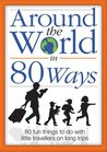 Around the World in 80 Ways: 80 Fun and Inspiring Activities to Keep Children Entertained During Long Trips