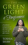 The Green Light of Forgiveness: A meditation on forgiveness to take total control over your life after trauma
