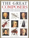 The Great Composers: An Illustrated Guide to the Lives, Key Works, and Influences of Over 100 Renowned Composers