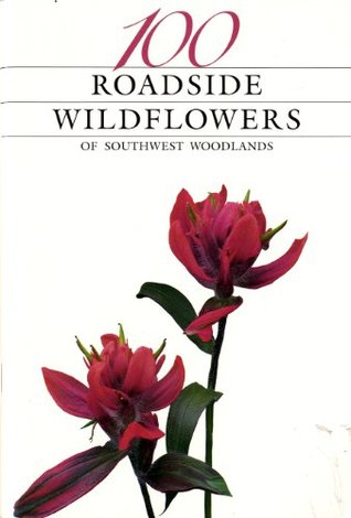 100 Roadside Wildflowers Of Southwest Woodlands