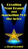 Creating Your Brand and Marketing YOU the Actor
