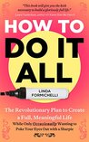How to Do It All: The Revolutionary Plan to Create a Full, Meaningful Life - While Only Occasionally Wanting to Poke Your Eyes Out With a Sharpie
