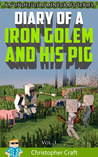 Diary of a Iron Golem & His Pig (Diary of a Iron Golem & His Pig #1)