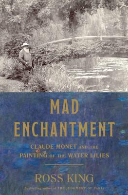 Claude Monet and the Painting of the Water Lilies - Ross King