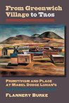 From Greenwich Village to Taos: Primitivism and Place at Mabel Dodge Luhan's (Culture America (Hardcover))