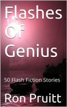 Flashes Of Genius: 50 Flash Fiction Stories
