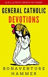 General Catholic Devotions: Color Illustrated, Formatted for E-Readers (Unabridged Version)