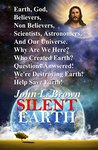 Silent Earth: Earth, God, Believers, Non Believers, Scientists, Astronomers, And Our Universe. Why Are We Here? Who Created Earth? Questions Answered!