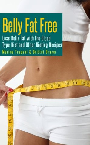 Belly Fat Free: Lose Belly Fat with the Blood Type Diet and Other Dieting Recipes