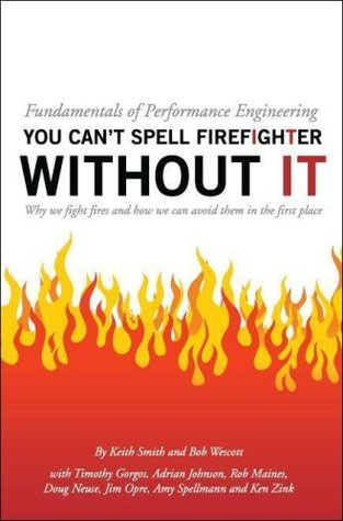 Fundamentals of Performance Engineering: You Can't Spell Firefighter Without It: Why We Fight Fires and How We Can Avoid Them in the First Place