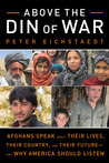 Above the Din of War: Afghans Speak About Their Lives, Their Country, and Their Future—and Why America Should Listen