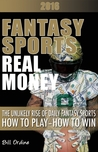 Fantasy Sports, Real Money: The Unlikely Rise of Daily Fantasy Sports, How to Play, How to Win