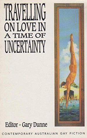 Travelling on Love in a Time of Uncertainty: Contemporary Australian Gay Fiction